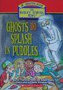 Ghosts Do Splash in Puddles