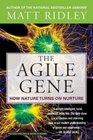 The Agile Gene How Nature Turns on Nurture