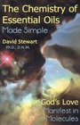 Chemistry of Essential Oils Made Simple : God's Love Manifest in Molecules