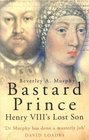 Bastard Prince : Henry VIII's Lost Son