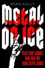 Metal on Ice Tales from Canada's Hard Rock and Heavy Metal Heroes