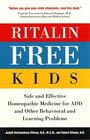 Ritalin-Free Kids : Safe and Effective Homeopathic Medicine for ADD and Other Behavioral and Learning Problems