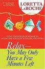 Relax - You May Only Have a Few Minutes Left Using the Power of Humor to Overcome Stress in Your Life and Work
