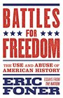 Battles for Freedom The Use and Abuse of American History