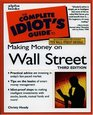 The Complete Idiot's Guide to Making Money on Wall Street Third Edition