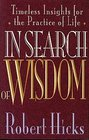 In Search of Wisdom Timeless Insights for the Practice of Life