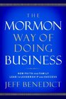 The Mormon Way of Doing Business Leadership and Success Through Faith and Family