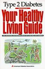 Type II Diabetes: Your Healthy Living Guide : Tips, Techniques, and Practical Advice for Living Well With Diabetes