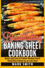 Breathtaking Baking Sheet Cookbook Quick and Easy to Follow Recipes You'll Think Were Made by an Iron Chef