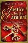 Justice For The Cardinal Thomas Cromwell is out for revenge