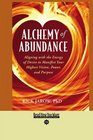 Alchemy of Abundance  Aligning with the Energy of Desire to Manifest Your Highest Vision Power and Purpose