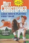 Look Who's Playing First Base (Matt Christopher Sports Classics)