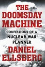 The Doomsday Machine Confessions of a Nuclear War Planner