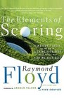 The Elements of Scoring A Master's Guide to the Art of Scoring Your Best When You're Not Playing Your Best