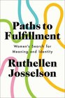Paths to Fulfillment Women's Search for Meaning and Identity