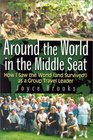 Around the World in the Middle Seat How I Saw the World  as a Group Travel Leader