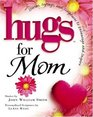 Hugs for Mom: Stories, Sayings, and Scriptures to Encourage and Inspire (Hugs)
