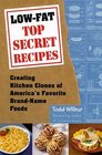 Low-Fat Top Secret Recipes Creating Kitchen Clones of America's Favorite Brand-Name Foods