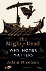 The Mighty Dead Why Homer Matters