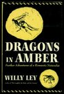 Dragons in Amber  Further Adventures of a Romantic Naturalist
