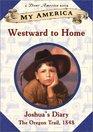 Westward to Home: Joshua's Oregon Trail Diary, Book One (My America)