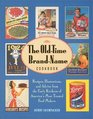 The Old-Time Brand-Name Cookbook  Recipes Illustrations and Advice from the Early Kitchens of America's Most Trusted Food Makers