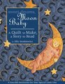 Sweet Dreams Moon Baby A Quilt to Make a Story to Read