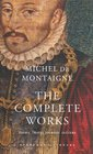The Complete Works: Essays, Travel Journal, Letters