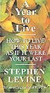 A Year to Live How to Live This Year as If It Were Your Last