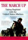 The March Up  Taking Baghdad with the United States Marines