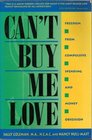 Can't Buy Me Love: A Guide to Recovery from Compulsive Spending and Money Obsession