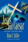 Jesus and Caesar Christians in the Public Square