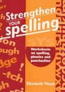 Strengthen Your Spelling Worksheets on Spelling Phonics and Punctuation
