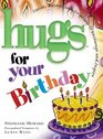 Hugs for Your Birthday Stories Sayings and Scriptures to Encourage and Inspire