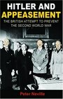 Hitler and Appeasement  The British Attempt to Prevent the Second World War