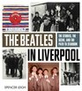The Beatles in Liverpool The Stories the Scene and the Path to Stardom