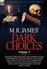 M R James' Dark Choices Volume 3-A Selection of Fine Tales of the Strange and Supernatural Endorsed by the Master of the Genre Including Two  'The Open Door' Nine Short Stories a