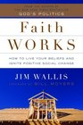 Faith Works How to Live Your Beliefs and Ignite Positive Social Change