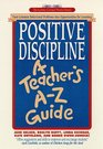 Positive Discipline A Teacher's A-Z Guide  Turn Common Behavioral Problems into Opportunities for Learning