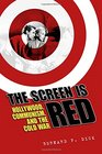 The Screen Is Red Hollywood Communism and the Cold War