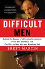 Difficult Men Behind the Scenes of a Creative Revolution From The Sopranos and The Wire to Mad Men and Breaking Bad
