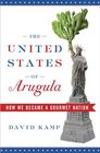 The United States of Arugula How We Became a Gourmet Nation
