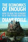 The Economics of Enough How to Run the Economy as If the Future Matters