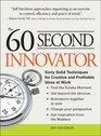 The 60 Second Innovator Sixty Solid Techniques for Creative and Profitable Ideas at Work