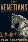 The Venetians A New History From Marco Polo to Casanova