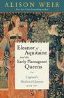 Eleanor of Aquitaine and the Early Plantagenet Queens England's Medieval Queens Book Two