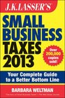 JK Lasser's Small Business Taxes 2013 Your Complete Guide to a Better Bottom Line