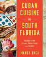 Cuban Cuisine from South Florida: A Celebration of Iconic Dishes