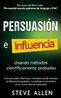 Persuasin influencia y manipulacin usando la psicologa humana y el sentido comn Cmo persuadir influenciar y manipular usando mtodos cientficamente probados