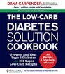 The Low-Carb Diabetes Solution Cookbook Prevent and Heal Type 2 Diabetes with 200 Super Low-Carb Recipes - All recipes 5 total carbs or fewer